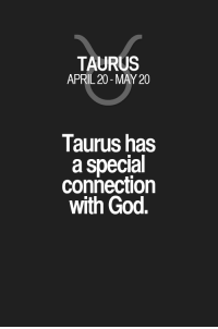 God, Horoscope, and Quotes: TAURUS  APRIL 20-MAY 20  Taurus has  a special  connection  with God Taurus has a special connection with God. Taurus | Taurus Quotes | Taurus Horoscope | Taurus Zodiac Signs