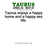 Life, Sex, and Break: TAURUS  APRIL 20 MAY 20  W TFZ0 DIAC SIGNS COM  Taurus enjoys a happy  home and a happy sex  life.  W TFZ0 DIAC SIGNS COM Apr 11, 2017. You will break free from blockages in communication and manage to express what you feel. It will be a....FOR FULL HOROSCOPE VISIT: http://horoscope-daily-free.net/taurus