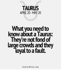 Work, Coffee, and Free: TAURUS  APRIL 20 MAY 20  What you need to  know about a Taurus  They re not fond of  large crowds andthey  yaltoa fault.  Zodiac Mind.co m Dec 23, 2016. The day is good for casual socialising over coffee. Go out to a terrace and let a spontaneity work for........FOR FULL HOROSCOPE VISIT: http://horoscope-daily-free.net/taurus