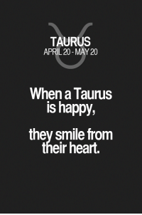 Happy, Heart, and Horoscope: TAURUS  APRIL 20-MAY 20  When a Taurus  is happy,  they smile from  their heart. When a Taurus is happy, they smile from their heart. Taurus | Taurus Quotes | Taurus Horoscope | Taurus Zodiac Signs #numerologyhumor