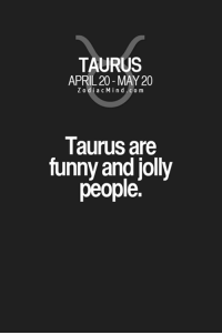 Funny, Taurus, and April: TAURUS  APRIL 20-MAY 20  Z o d i a c Mind  c o m  Taurus are  funny and jolly  people. #TAURUS ♉