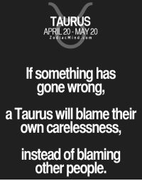 Work, Free, and Horoscope: TAURUS  APRIL 20 MAY 20  Z odi a c M i n d C o m  If something has  gone wrong,  a lauruS Will blame their  own carelessness,  instead of blaming  other people. May 6, 2017. You should work harder, and you are still not into that. The longer you stall, the more work will  ....FOR FULL HOROSCOPE VISIT: http://horoscope-daily-free.net