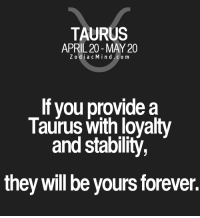 Money, Control, and Forever: TAURUS  APRIL 20 MAY 20  Z odi a c M i n d C o m  If you provide a  Taurus with loyalty  and stability,  they will be yours forever. July 15, 2016. Even though you had quite a good cash flow, it was hard for you to refrain from spending money. Due to the lack of self-control, you bring yourselves into financial . . ...FOR FULL HOROSCOPE VISIT: http://horoscope-daily-free.net/taurus