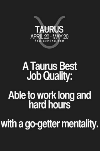 Work, Best, and Taurus: TAURUS  APRIL 20 MAY 20  Z odia c M i n d  c o m  A Taurus Best  Job Quality:  Able to Work long and  hard hours  with a go-getter mentality