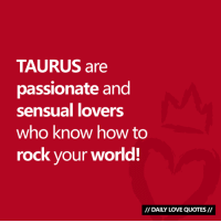 #TAURUS are passionate and sensual lovers...  Via Daily Love Quotes 💘: TAURUS are  passionate and  sensual lovers  who know how to  rock your world!  DAILY LOVE QUOTES #TAURUS are passionate and sensual lovers...  Via Daily Love Quotes 💘