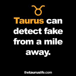 Fake, Taurus, and Com: Taurus can  detect fake  from a mile  away  thetauruslife.com