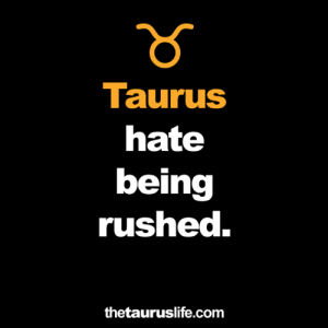 Taurus, Com, and Hate: Taurus  hate  being  rushed.  thetauruslife.com