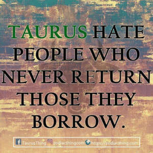 Taurus, Never, and Borrow: TAURUS IATE  PEOPLE WHO  NEVER RETURN  THOSE THEY  BORROW  ERTaurusThie ke acthingcom.https 脂diacthing.com