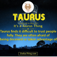 Taken, Taurus, and Zodiac: TAURUS  il 20 to May 20)  It's  a Taurus Thing  Taurus finds it difficult to trust people  fully. They are often afraid of  being deceived or taken advantage of  Zodiac Thing.com