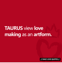 #TAURUS view love making as an art form...  Via Daily Love Quotes 💘: TAURUS view love  making as an artform.  // DAILY LOVE QUOTES// #TAURUS view love making as an art form...  Via Daily Love Quotes 💘