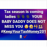 😂😂😂😂 stupid: Tax season is coming  ladies YOUR  BABY DADDY DOES NOT  MISS YOU 020  #KeepYourTaxMoney201  8 😂😂😂😂 stupid