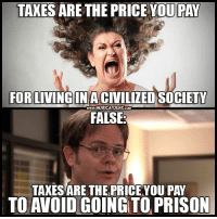 Because taking money by force is civilized, right?  #TaxationIsTheft Follow us for more: Murica Today: TAXES ARE THE PRICE YOU PAY  FOR LIVINGINACIVILIZED SOCIETY  www.MURICATODAY com  FALSE  TAXES ARE THE PRICIVOUPAY  TO AVOID GOINGTO PRISON Because taking money by force is civilized, right?  #TaxationIsTheft Follow us for more: Murica Today