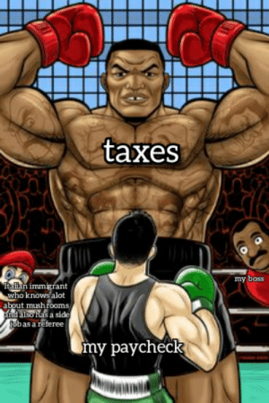remember to punch out your time card at the end of the day.: taxes  my boss  Italian immigrant  who knows alot  about mush rooms  and also has a side  job as a referee  my paycheck remember to punch out your time card at the end of the day.