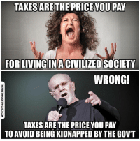 Facebook, Irs, and Memes: TAXESARE THE PRICE YOU PAY  FOR LIVINGINACIVILIZED SOCIETY  WRONG!  TAXES ARE THE PRICEYOUPAY  TO AVOID BEING KIDNAPPED BY THE GovT 💭 He's right you know... TaxationIsTheft 👊 Join Us: @TheFreeThoughtProject 💭 TheFreeThoughtProject TaxDay Taxes IRS 💭 LIKE our Facebook page & Visit our website for more News and Information. Link in Bio... 💭 www.TheFreeThoughtProject.com