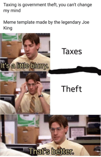 Mind Meme: Taxing is government theft, you can't change  my mind  Meme template made by the legendary Joe  King  Taxes  a litle blurry.  Theft  better.  0