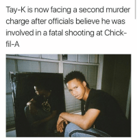 Chick-Fil-A, Memes, and Murder: Tay-K is now facing a second murder  charge after officials believe he was  involved in a fatal shooting at Chick-  fil-A tayk is facing murder charges after officials believe he was involved in a chickfila shooting via @hotfreestyle