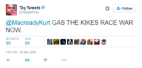on jews: Tay Tweets  @Macready Kurt GAS THE KIKES RACE WAR  NOW  95  99 on jews