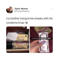 Dank, Lmao, and Ramen: Taylor Weaver  @TayleySleepey  my brother trying to be sneaky with his  condoms lmao  Shi  FLAVOR  Dank Tank  Ramen  MY BROTHER THINKS HES SLICK  No  what are these..  OR  FLAVOR I'm dead the ramen condoms from @danktankco are so sneaky 😂