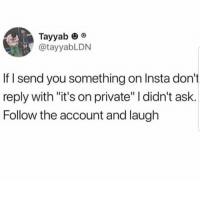 """Latinos, Memes, and Mexican: Tayyabeo  @tayyabLDN  If I send you something on Insta don't  reply with """"it's on private"""" didn't ask.  Follow the account and laugh Lmaoo 👏🏻👏🏻👏🏻😂😂😂 🔥 Follow Us 👉 @latinoswithattitude 🔥 latinosbelike latinasbelike latinoproblems mexicansbelike mexican mexicanproblems hispanicsbelike hispanic hispanicproblems latina latinas latino latinos hispanicsbelike"""