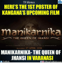 Kangana Ranaut as Queen of Jhansi.: TB Memes  TB  HERE'S THE 1ST POSTER OF  KANG ANA'S UPCOMING FILM  manikannika  THE QUEEN OF HAN SI  ny KRISH  PROducto nv ZEE STUDIOS KAMAL IAIN  co przooucto SUAY KUTTY  k NISHANT PITT  srogyascREENA AY V VIIAYENDRA PRASAD DKALoucas URIC s PRASOON JOSHI Musac SHANKAR EHSAAN LOY  RELEASING 27 APRIL 2018  MANIKARNIKA- THE QUEEN OF  JHANSI IN VARANASI  f pofficialTrollBollywood  VIITrollBolly Kangana Ranaut as Queen of Jhansi.