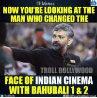 Bahubali Director SS Rajamouli :D: TB Memes  TB  NOW YOU'RE LOOKING AT THE  MAN WHO CHANGED THE  bahubali  TROLL BOL YWOOD  FACE OF  INDIAN CINEMA  WITH BAHUBALI 18 2  YITrollBolly  f pofficialTrollBollywood Bahubali Director SS Rajamouli :D