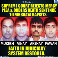Memes, Supreme, and True: TB Memes  TB  SUPREME COURT REUECTS MERCY  PLEA & ORDERSDEATH SENTENCE  TO NIRBHAWA RAPISTS  MUKESH VINAY AKSHAY PAWAN  FAITHIN JUDICIARY  SYSTEM RESTORED.  f a pofficialTrollBollywood  ITrollBolly This is TRUE JUSTICE! 👏👏👏👏