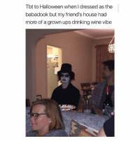 Drinking, Friends, and Halloween: Tbt to Halloween when I dressed as the  babadook but my friend's house had  more of a grown ups drinking wine vibe is it just me or should they trade places lmfaooooo