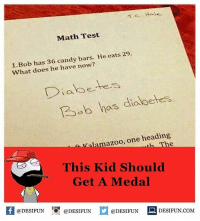 Memes, 🤖, and Bob: TC, Hale  Math Test  1. Bob has 36 candy bars. He eats 29.  What does he have now?  Diabetes  12beb has diobetes  azoo, one heading  This Kid Should  Get A Medal  If @DESIFUN  @DESIFUN  @DESIFUN  DESIFUN.COM Twitter: BLB247 Snapchat : BELIKEBRO.COM belikebro sarcasm Follow @be.like.bro