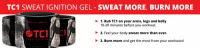 TC1 SWEAT IGNITION GEL SWEAT MORE. BURN MORE  1. Rub TC1 on your arms, legs and belly  WEAT MORE BURN MDR  10-20 minutes before you workout.  STC1  2. Feel your body sweat more than ever.  3. Burn more and get the most from your workouts! RT @nickimijaj: How To Sweat More & Kick-Start Your Workout!