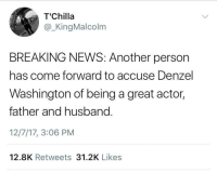 <p>Now they got him too smh, 2017 spares nobody (via /r/BlackPeopleTwitter)</p>: T'Chilla  @ _KingMalcolm  BREAKING NEWS: Another person  has come forward to accuse Denzel  Washington of being a great actor,  father and husband.  12/7/17, 3:06 PM  12.8K Retweets 31.2K Likes <p>Now they got him too smh, 2017 spares nobody (via /r/BlackPeopleTwitter)</p>
