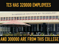College, Memes, and Technology: TCS HAS 320000 EMPLOYEES  DR, A M BED KAR INSTITUTE OF TECHNOLOGY  AND 300000 ARE FROM THIS COLLEGE