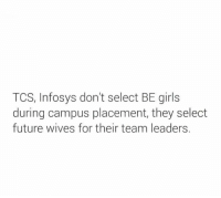 Memes, Selected, and 🤖: TCS, Infosys don't select BE girls  during campus placement, they select  future wives for their team leaders.
