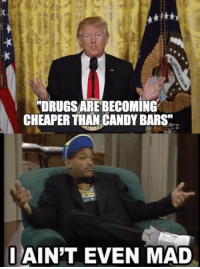 "Who is his dealer?: TDRUGSAREBECOMING  CHEAPER THAN CANDY BARS""  I AIN'T EVEN MAD Who is his dealer?"