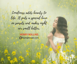 30 Lonely Quotes For Those Who Are Feeling Alone #sayingimages #lonelyquotes #alonequotes: te. It puts a special bure  on yuuyety anl makes uight  air ymell better  HENRY ROLLINS  SayingImages.com 30 Lonely Quotes For Those Who Are Feeling Alone #sayingimages #lonelyquotes #alonequotes