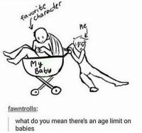 Baby, It's Cold Outside, Memes, and Troll: te ter  JO  ne  My  Baby  fawn trolls:  what do you mean there's an age limit on  babies