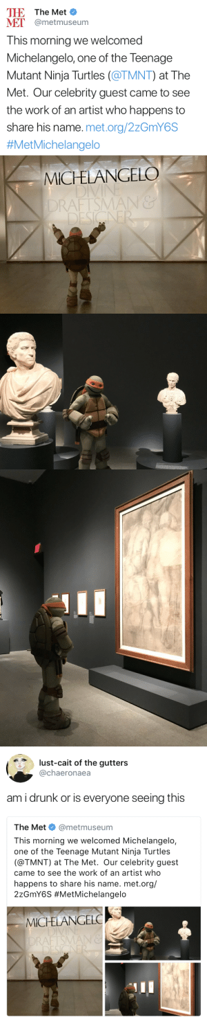 darkrai-the-dreamkeeper:  srry-m0m: this is cute as HELL Same energy  : TE The Met  MET @metmuseum  This morning we welcomed  Michelangelo, one of the Teenage  Mutant Nija Turtles (@TMNT) at The  Met. Our celebrity guest came to see  the work of an artist who happens to  share his name. met.org/2zGmY6S  #MetMichelangelo   MICHELANGELO  RAFTSMAN&   lust-cait of the gutters  @chaeronaea  am i drunk or is everyone seeing this  The Met Φ @metmuseum  This morning we welcomed Michelangelo,  one of the Teenage Mutant Ninja Turtles  (@TMNT) at The Met. Our celebrity guest  came to see the work of an artist who  happens to share his name. met.org/  22GmY6S #MetMichelangelo  MICHELANGELC  RAFTSMA darkrai-the-dreamkeeper:  srry-m0m: this is cute as HELL Same energy