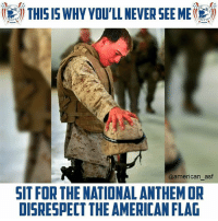 "Memes, National Anthem, and American: te"" THIS IS WHY YOU'LL NEVER SEE MEte  ,  @american_asf  SIT FOR THE NATIONAL ANTHEM OR  DISRESPECT THE AMERICAN FLA Plain and simple."