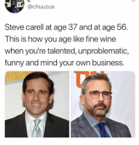 Funny, Steve Carell, and Wine: TEA  @chuuzus  Steve carell at age 37 and at age 56  This is how you age like fine wine  when you're talented, unproblematic,  funny and mind your own business.