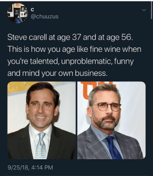 Funny, Lol, and Steve Carell: TEA  @chuuzus  Steve carell at age 37 and at age 56.  This is how you age like fine wine when  you're talented, unproblematic, funny  and mind your own business.  9/25/18, 4:14 PM 16 Hilarious Tweets Ever Posted That Will Make You LOL