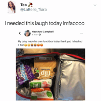 God, Memes, and Today: Tea  @LaBelle_Tiara  I needed this laugh today Imfaoooo  Neoshaw Campbell  4 hrs  My baby made his own lunchbox today thank god I checked  it first  Ooe3L Post 1230: what would u pack in ur lunch box today