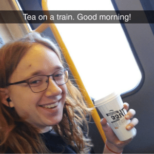 God, Good Morning, and Good: Tea on a train. Good morning! My god, someone stop this madlad!