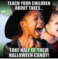 Teach Them Young! #TaxationIsTheft: TEACH YOUR CHILDREN  ABOUT TAKES  TURNIN  POINT USA  TAKE HALF OF THEIR  HALLOWEEN CANDY! Teach Them Young! #TaxationIsTheft