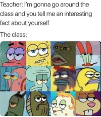 Teacher, Tumblr, and Http: Teacher: I'm gonna go around the  class and you tell me an interesting  fact about yourself  The class: If you are a student Follow @studentlifeproblems