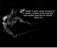 Memes, Bruce Lee, and 🤖: teacher is never a giver of truth; he  is a guide, a pointer to the truth that  each student must find for himself.  Bruce Lee