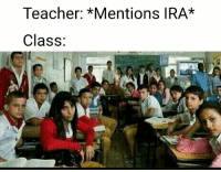 Teacher, Tagged, and Irish Republican: Teacher: *Mentions IRA*  Class: Tag a mate whos in the Ra to piss them off and possibly get them arrested