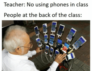 : Teacher: No using phones in class  People at the back of the class: