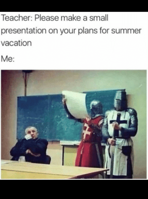 Dank, Memes, and Target: Teacher: Please make a small  presentation on your plans for summer  vacation  Me: we will take jerusalem by finylegion MORE MEMES