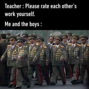 Rate: Teacher : Please rate each other's  work yourself.  Me and the boys :