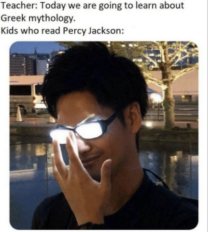 Dank, Memes, and Target: Teacher: Today we are going to learn about  Greek mythology.  Kids who read Percy Jackson: meirl by PurpleTacoss MORE MEMES