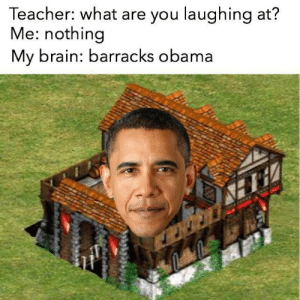 barracks obama be like: Teacher: what are you laughing at?  Me: nothing  My brain: barracks obama barracks obama be like